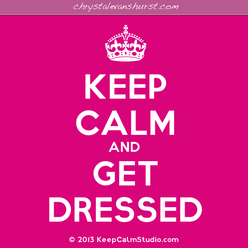 Keep-Calm-And-Get-Dressed