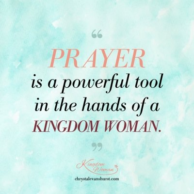 Prayer is a powerful tool in the hands of a kingdom woman.
