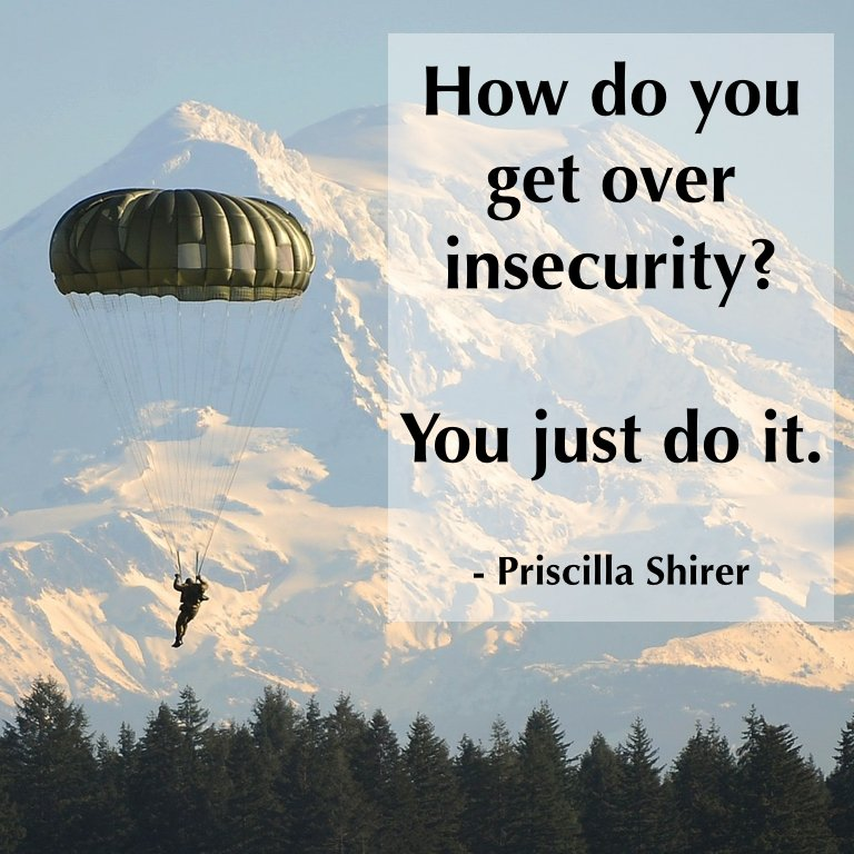 How do you get over an insecurity? You just do it. - @PriscillaShirer