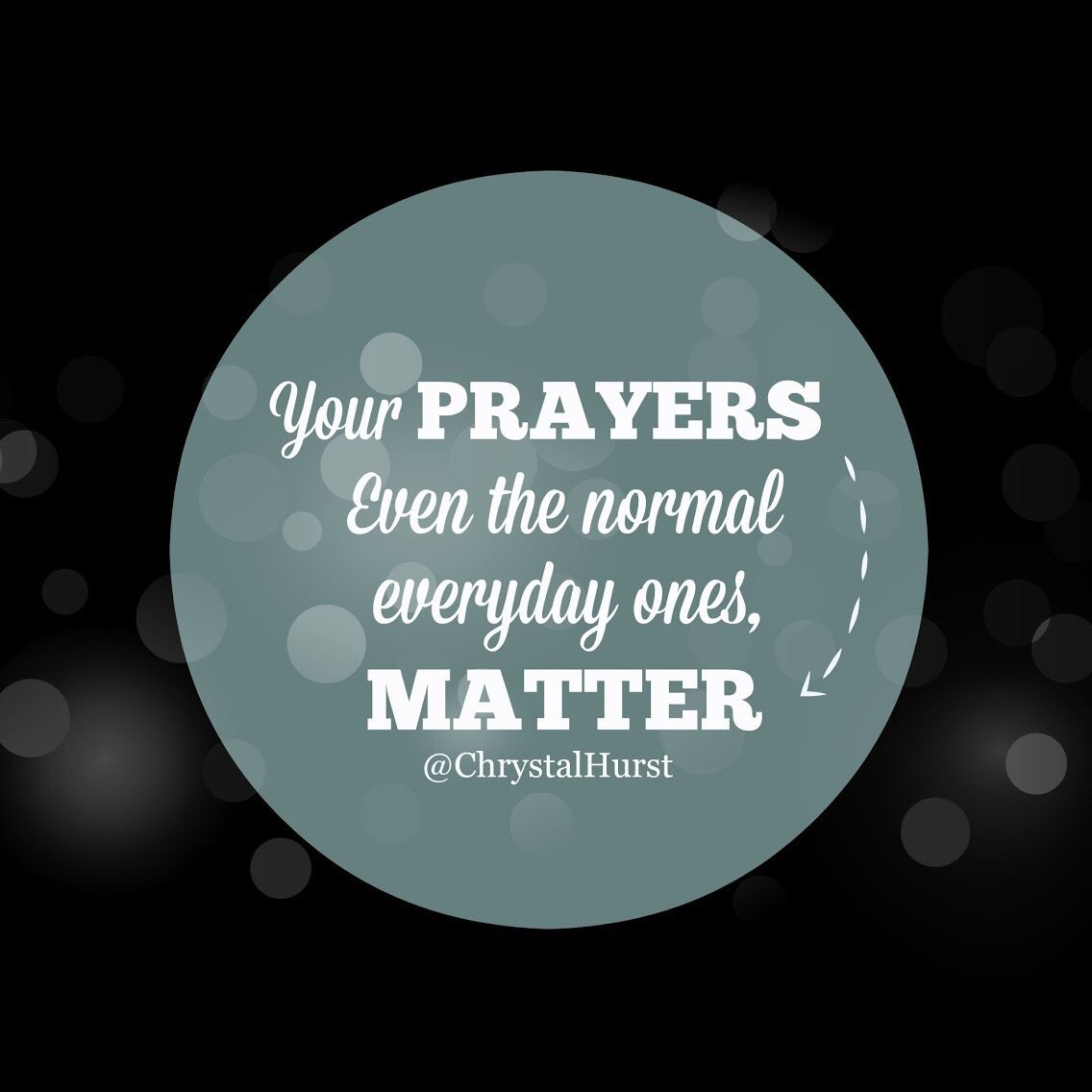Your prayers matter - even the normal ones.